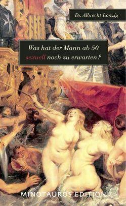 Was hat der Mann ab 50 sexuell noch zu erwarten? von Lonzig,  Albrecht
