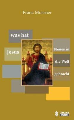 Was hat Jesus Neues in die Welt gebracht von Mussner,  Franz