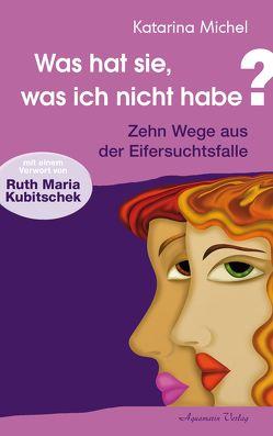 Was hat sie, was ich nicht habe von Kubitschek,  Ruth Maria