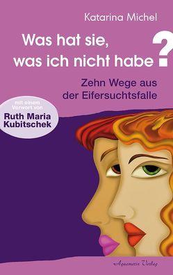 Was hat sie, was ich nicht habe von Kubitschek,  Ruth Maria, Michel,  Katarina
