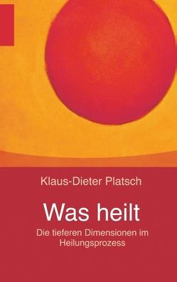 Was heilt von Platsch,  Klaus-Dieter