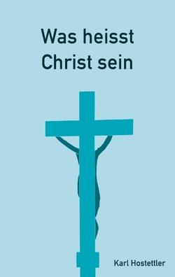 Was heisst Christ sein von Hostettler,  Karl