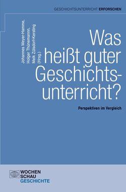 Was heißt guter Geschichtsunterricht? von Meyer-Hamme,  Johannes, Thünemann,  Holger, Zülsdorf-Kersting,  Meik