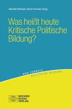 Was heißt heute Kritische Politische Bildung? von Overwien,  Bernd, Widmaier,  Bededikt