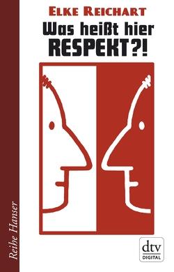 Was heißt hier Respekt!? von Reichart,  Elke