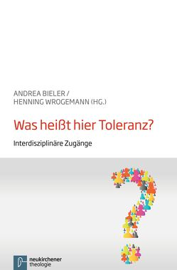Was heißt hier Toleranz? von Bieler,  Andrea, Usener,  Knut, Wrogemann,  Henning