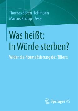 Was heißt: In Würde sterben? von Hoffmann,  Thomas Sören, Knaup,  Marcus
