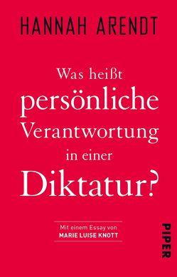 Was heißt persönliche Verantwortung in einer Diktatur? von Arendt,  Hannah, Knott,  Marie Luise