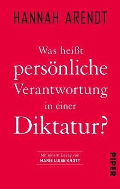 Was heißt persönliche Verantwortung in einer Diktatur? von Arendt,  Hannah, Geisel,  Eike, Knott,  Marie Luise