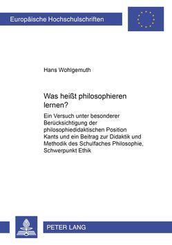 Was heißt philosophieren lernen? von Wohlgemuth,  Hans