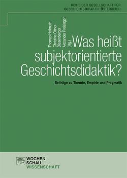 Was heißt subjektorientierte Geschichtsdidaktik? von Hellmuth,  Thomas, Ottner-Diesenberger,  Christine, Preisinger,  Alexander