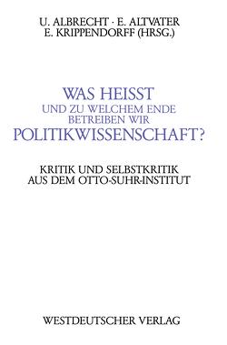 Was heißt und zu welchem Ende betreiben wir Politikwissenschaft? von Albrecht,  Ulrich
