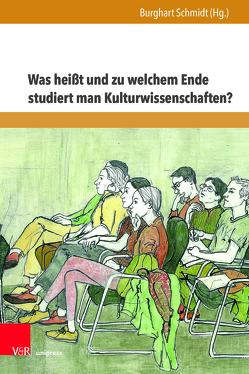 Was heißt und zu welchem Ende studiert man Kulturwissenschaften? von Schmidt,  Burghart