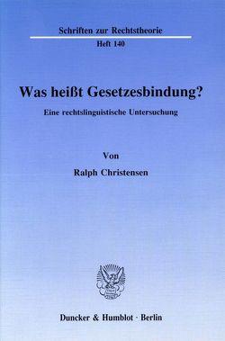 Was heißt Gesetzesbindung? von Christensen,  Ralph