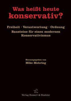 Was heißt heute konservativ? von Mohring,  Mike