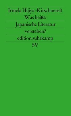 Was heißt: Japanische Literatur verstehen? von Hijiya-Kirschnereit,  Irmela