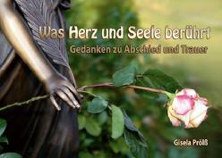 Was Herz und Seele berührt von Prölß,  Gisela, Silberhorn,  Roland