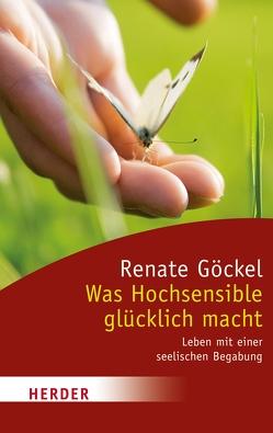 Was Hochsensible glücklich macht von Göckel,  Renate