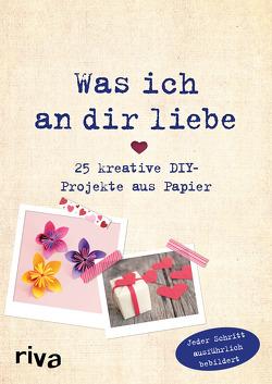 Was ich an dir liebe – 25 kreative DIY-Projekte aus Papier von Weinold,  Helene