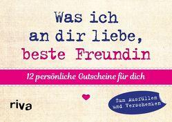 Was ich an dir liebe, beste Freundin – 12 persönliche Gutscheine für dich von Reinwarth,  Alexandra