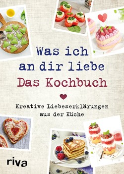 Was ich an dir liebe – Das Kochbuch von Pichl,  Veronika