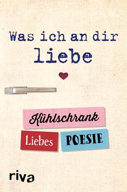 Was ich an dir liebe – Kühlschrank-Liebespoesie von Riva Verlag
