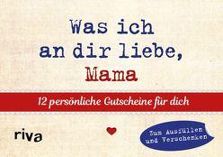 Was ich an dir liebe, Mama – 12 Gutscheine zum Ausfüllen von Reinwarth,  Alexandra