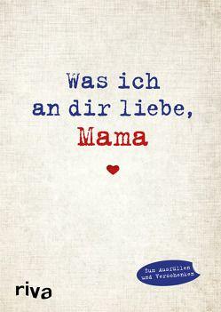 Was ich an dir liebe, Mama von Reinwarth,  Alexandra
