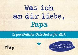 Was ich an dir liebe, Papa – 12 persönliche Gutscheine für dich von Reinwarth,  Alexandra