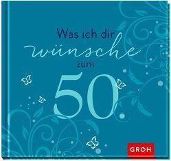 Was ich dir wünsche zum 50. von Groh,  Joachim