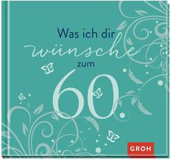 Was ich dir wünsche zum 60. von Groh,  Joachim