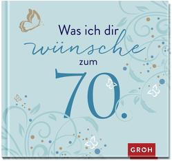 Was ich dir wünsche zum 70. von Groh,  Joachim