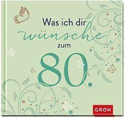 Was ich dir wünsche zum 80. von Groh,  Joachim