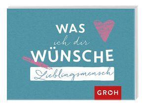 Was ich dir wünsche, Lieblingsmensch von Groh,  Joachim