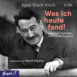 Was ich heute fand! von Kisch,  Egon Erwin, Stephan,  Bernd