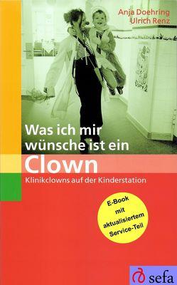 Was ich mir wünsche ist ein Clown von Doehring,  Anja, Renz,  Ulrich, van Veen,  Herman