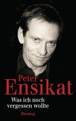 Was ich noch vergessen wollte von Ensikat,  Peter