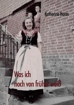 Was ich noch von früher weiß von Huras,  Katharina, Huras-Rockensüß,  Elisabeth
