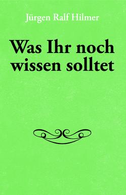 Was ihr noch wissen solltet von Hilmer,  Jürgen Ralf