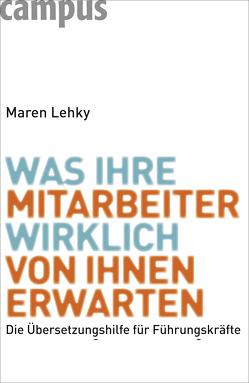 Was Ihre Mitarbeiter wirklich von Ihnen erwarten von Lehky,  Maren
