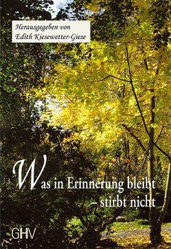 Was in Erinnerung bleibt – stirbt nicht von Kiesewetter-Giese,  Edith