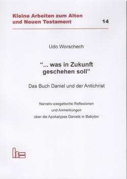 """""""… was in Zukunft geschehen soll"""". Das Buch Daniel und der Antichrist. von Worschech,  Udo"""