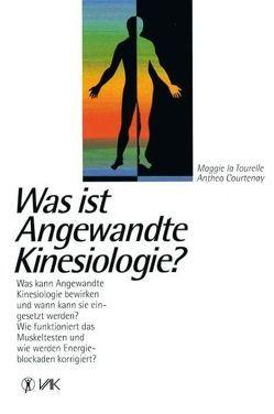 Was ist Angewandte Kinesiologie? von Bollenbeck,  Petra, Courtenay,  Anthea, LaTourelle,  Maggie, Schatz,  Alfred
