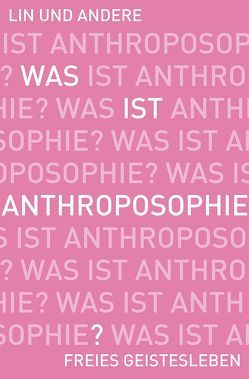 Was ist Anthroposophie? von Ewertowski,  Jörg, Ewertowski,  Ruth, Göbel,  Nana, Held,  Wolfgang, Kollewijn,  Martin, Lin,  Jean-Claude, Stockmar,  Gottfried, Vinzens,  Albert
