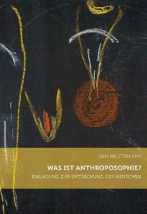 Was ist Anthroposophie? von Heisterkamp,  Jens