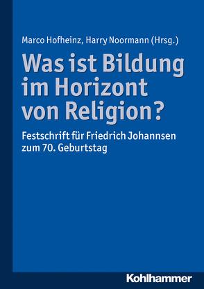 Was ist Bildung im Horizont von Religion? von Hofheinz,  Marco, Noormann,  Harry
