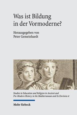 Was ist Bildung in der Vormoderne? von Gemeinhardt,  Peter
