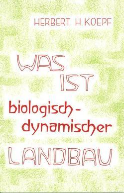 Was ist biologisch-dynamischer Landbau? von Koepf,  Herbert H
