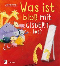 Was ist bloß mit Gisbert los? von Gholizadeh,  Fariba, Weeber,  Jochen