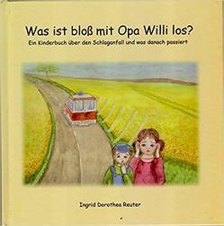 Was ist bloss mit Opa Willi los? von Meisterburg,  C.W., Reuter,  Ingrid D
